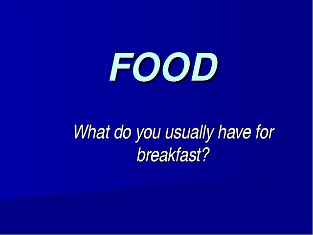FOOD What do you usually have for breakfast?