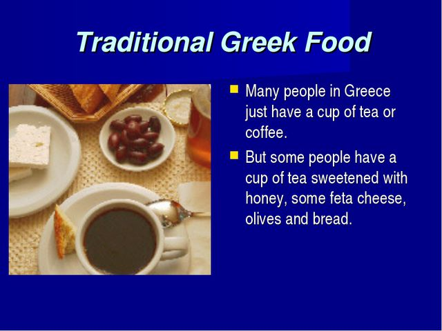 Traditional Greek Food Many people in Greece just have a cup of tea or coffee...