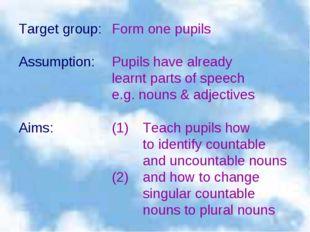Target group:Form one pupils Assumption:Pupils have already learnt parts