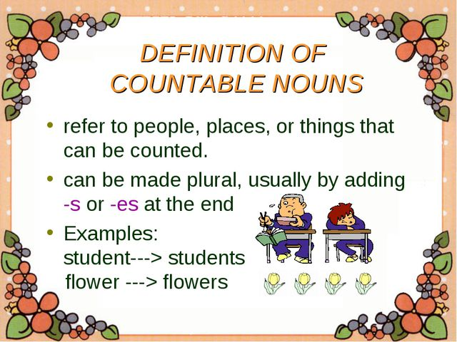 DEFINITION OF COUNTABLE NOUNS refer to people, places, or things that can be...
