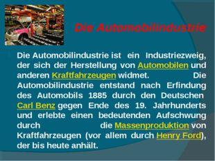 DieAutomobilindustrie DieAutomobilindustrieist ein Industriezweig, der sic