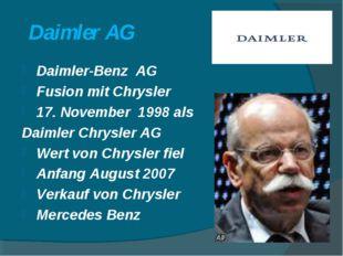 Daimler AG Daimler-Benz AG Fusion mit Chrysler 17. November 1998 als Daimler