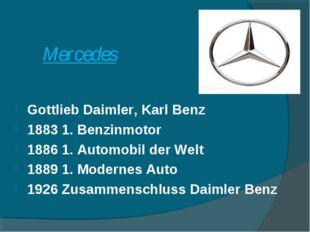 Mercedes Gottlieb Daimler, Karl Benz 1883 1. Benzinmotor 1886 1. Automobil de