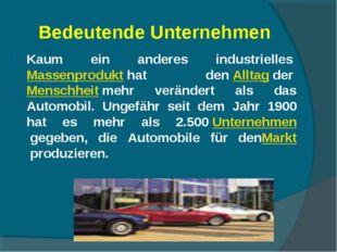 Bedeutende Unternehmen Kaum ein anderes industriellesMassenprodukthat denA