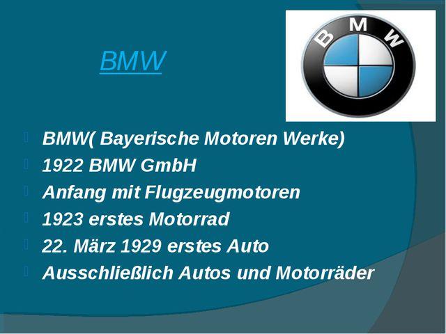 BMW BMW( Bayerische Motoren Werke) 1922 BMW GmbH Anfang mit Flugzeugmotoren 1...