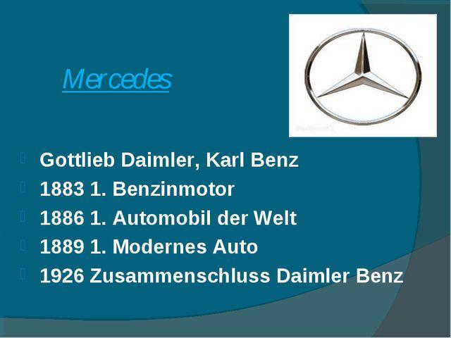 Mercedes Gottlieb Daimler, Karl Benz 1883 1. Benzinmotor 1886 1. Automobil de...