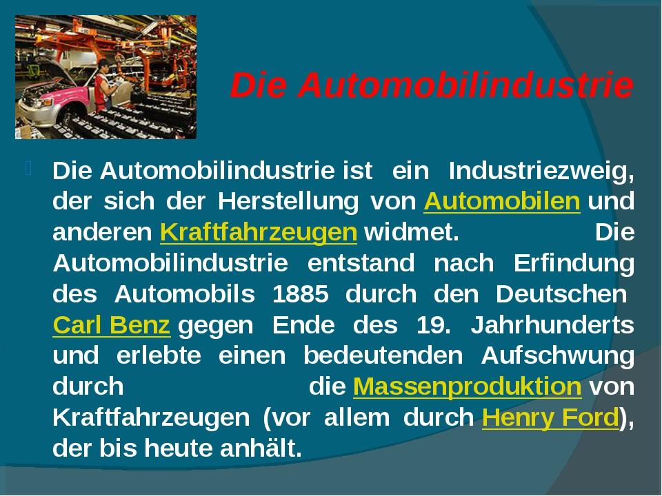 DieAutomobilindustrie DieAutomobilindustrieist ein Industriezweig, der sic...