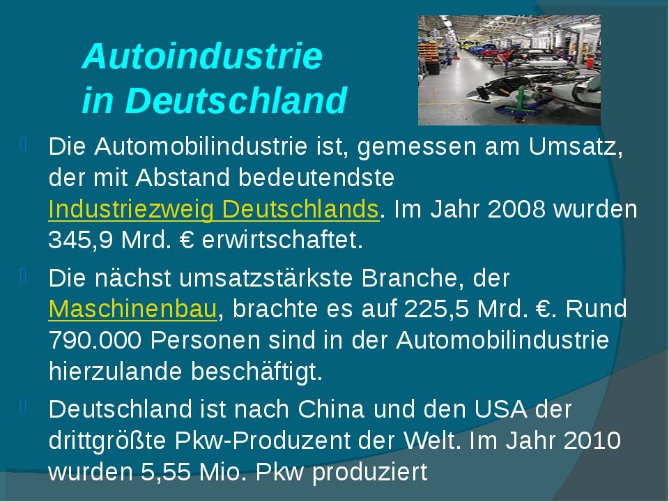 Autoindustrie in Deutschland Die Automobilindustrie ist, gemessen am Umsatz,...