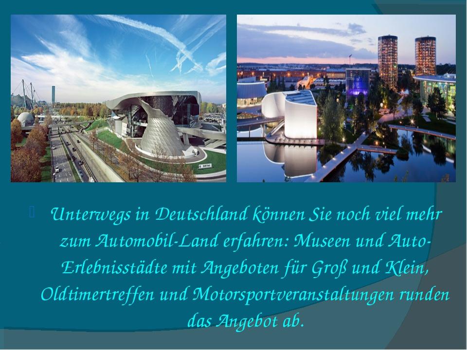 Unterwegs in Deutschland können Sie noch viel mehr zum Automobil-Land erfahre...