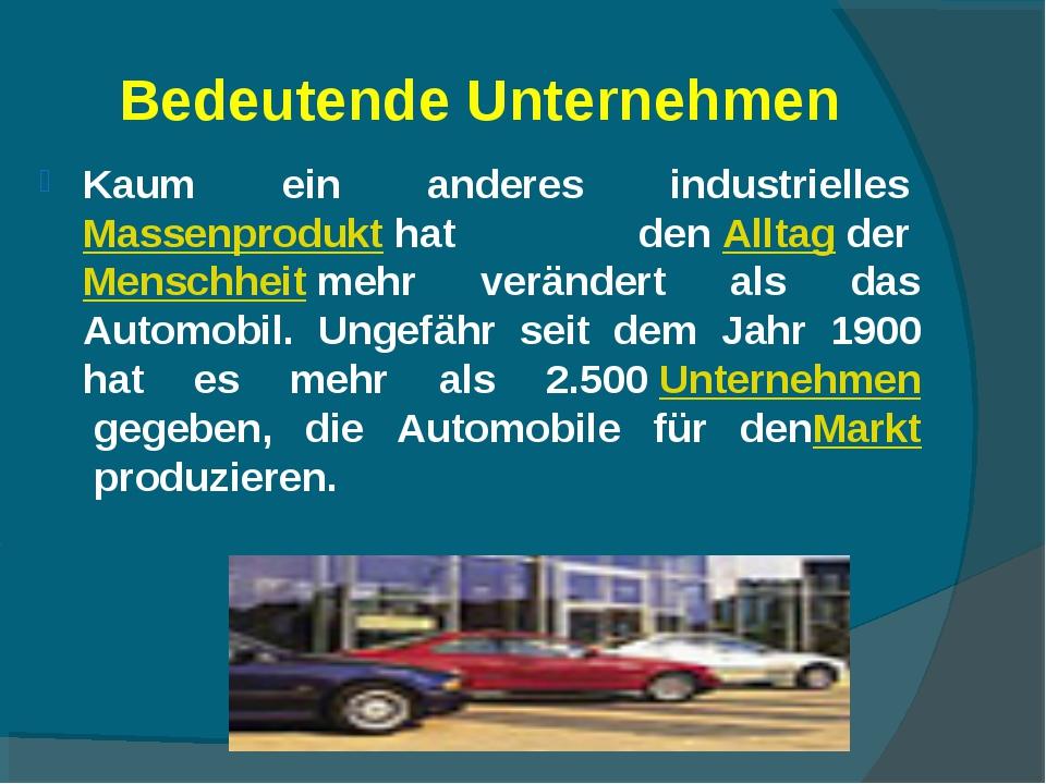 Bedeutende Unternehmen Kaum ein anderes industriellesMassenprodukthat denA...