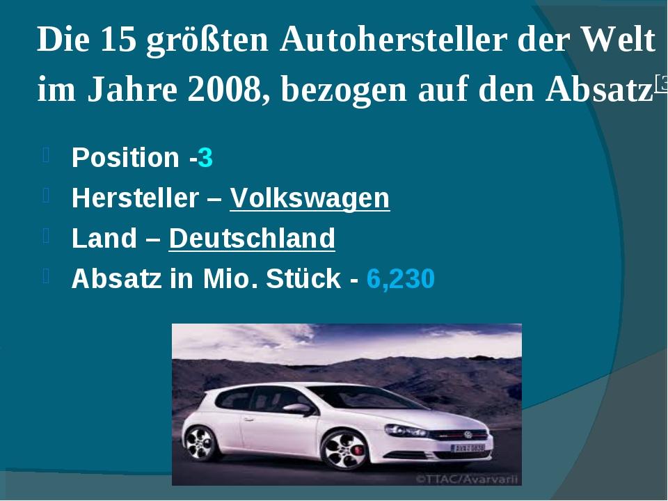 Die 15 größten Autohersteller der Welt im Jahre 2008, bezogen auf den Absatz[...