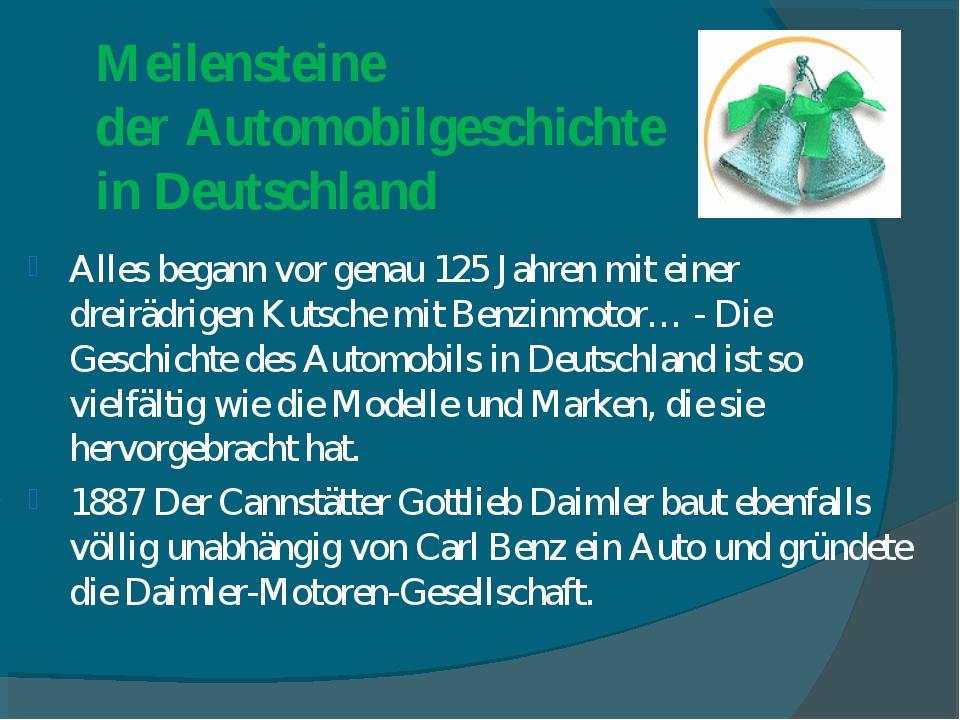 Meilensteine der Automobilgeschichte in Deutschland Alles begann vor genau 12...