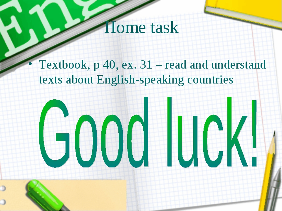 Home task Textbook, p 40, ex. 31 – read and understand texts about English-sp...