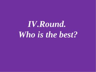 IV.Round. Who is the best?