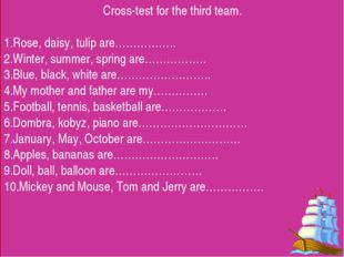 Cross-test for the third team. Rose, daisy, tulip are…………….. Winter, summer,