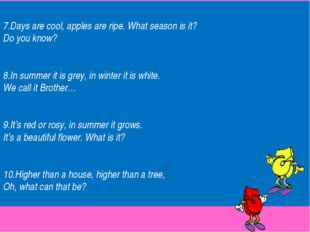 7.Days are cool, apples are ripe. What season is it? Do you know? 8.In summe