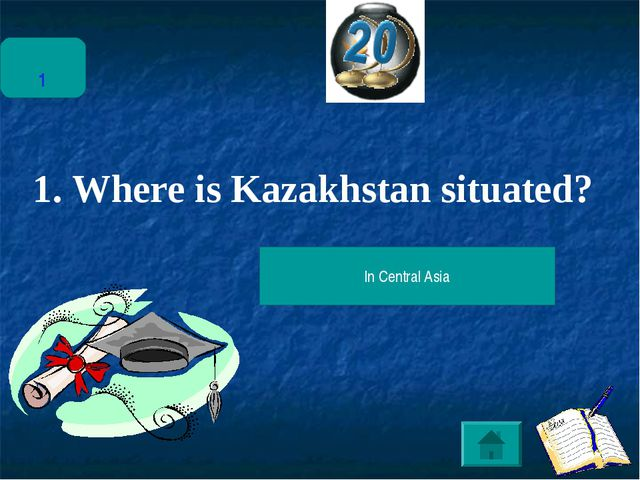 1 1. Where is Kazakhstan situated? In Central Asia