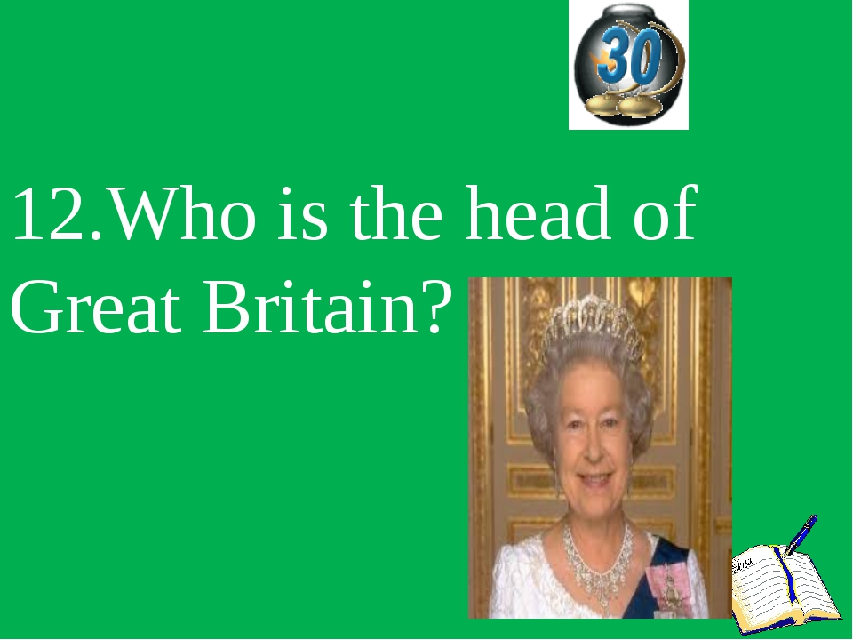 12.Who is the head of Great Britain?