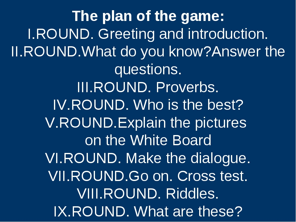 The plan of the game: I.ROUND. Greeting and introduction. II.ROUND.What do yo...