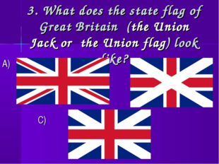 3. What does the state flag of Great Britain (the Union Jack or the Union fla