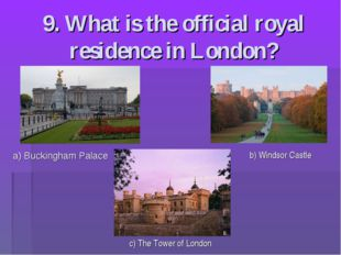 9. What is the official royal residence in London? a) Buckingham Palace b) Wi