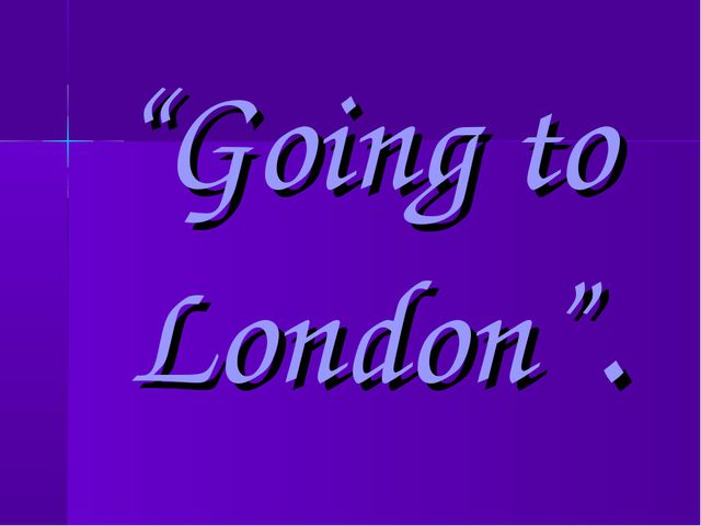 """Going to London""."