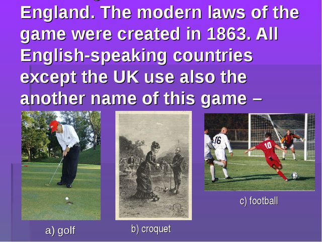 10. This game comes from England. The modern laws of the game were created in...