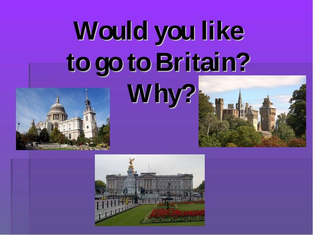 Would you like to go to Britain? Why?