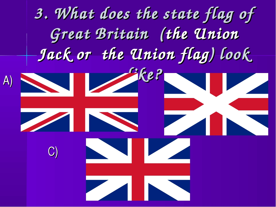 3. What does the state flag of Great Britain (the Union Jack or the Union fla...