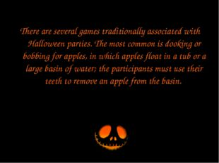 There are several games traditionally associated with Halloween parties. The