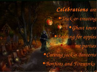 Celebrations are Trick-or-treating Ghost tours Bobbing for apples Costume par