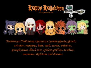 Traditional Halloween characters include ghosts, ghouls, witches, vampires, b