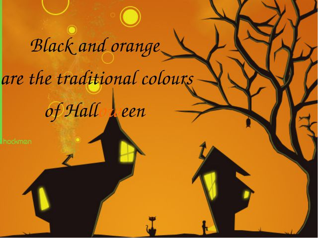Black and orange are the traditional colours of Halloween