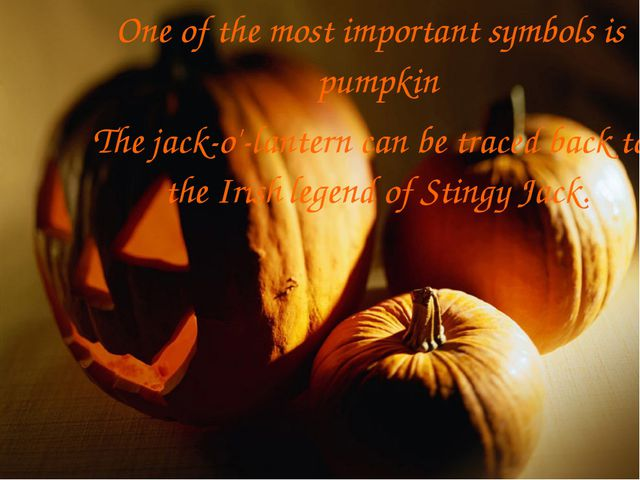 One of the most important symbols is pumpkin The jack-o'-lantern can be trace...