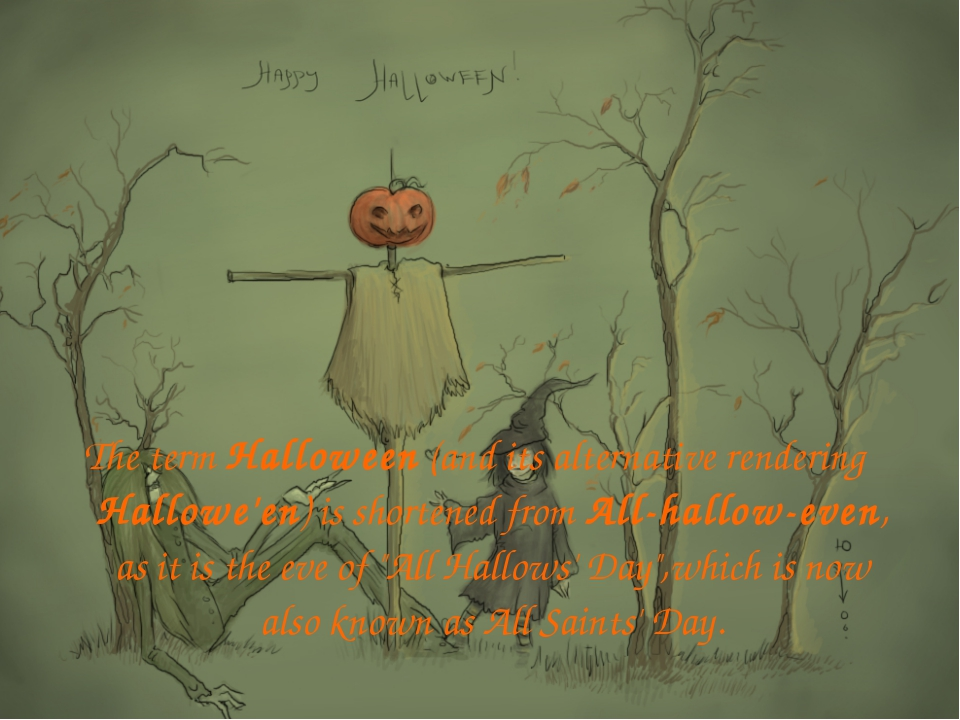 The term Halloween (and its alternative rendering Hallowe'en) is shortened fr...