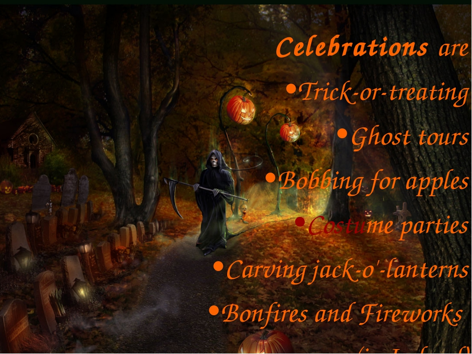 Celebrations are Trick-or-treating Ghost tours Bobbing for apples Costume par...