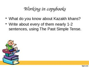 Working in copybooks What do you know about Kazakh khans? Write about every o