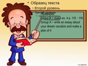Homework Group C – make ex. 4 p. 115 - 116 Group B – to retell the text Group