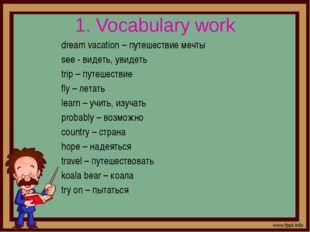1. Vocabulary work dream vacation – путешествие мечты see - видеть, увидеть t