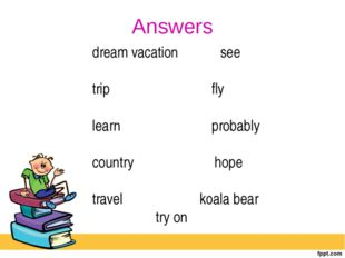 Answers dream vacation see trip fly learn probably country hope travel koala
