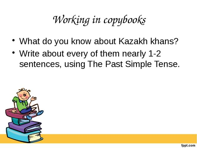 Working in copybooks What do you know about Kazakh khans? Write about every o...