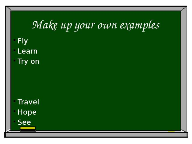 Make up your own examples Fly Learn Try on Travel Hope See