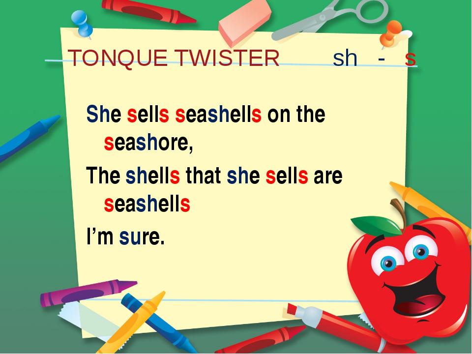 TONQUE TWISTER sh - s She sells seashells on the seashore, The shells that sh...