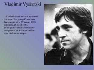 Vladimir Vyssotski Vladimir Semionovitch Vyssotski (en russe: Владимир Семёно