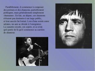 Parallèlement, il commence à composer des poèmes et des chansons, partiellem