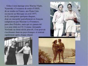 Grâce à son mariage avec Marina Vlady, Vyssotski a l'occasion de sortir d'UR