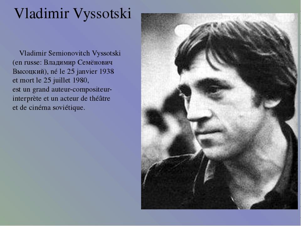Vladimir Vyssotski Vladimir Semionovitch Vyssotski (en russe: Владимир Семёно...