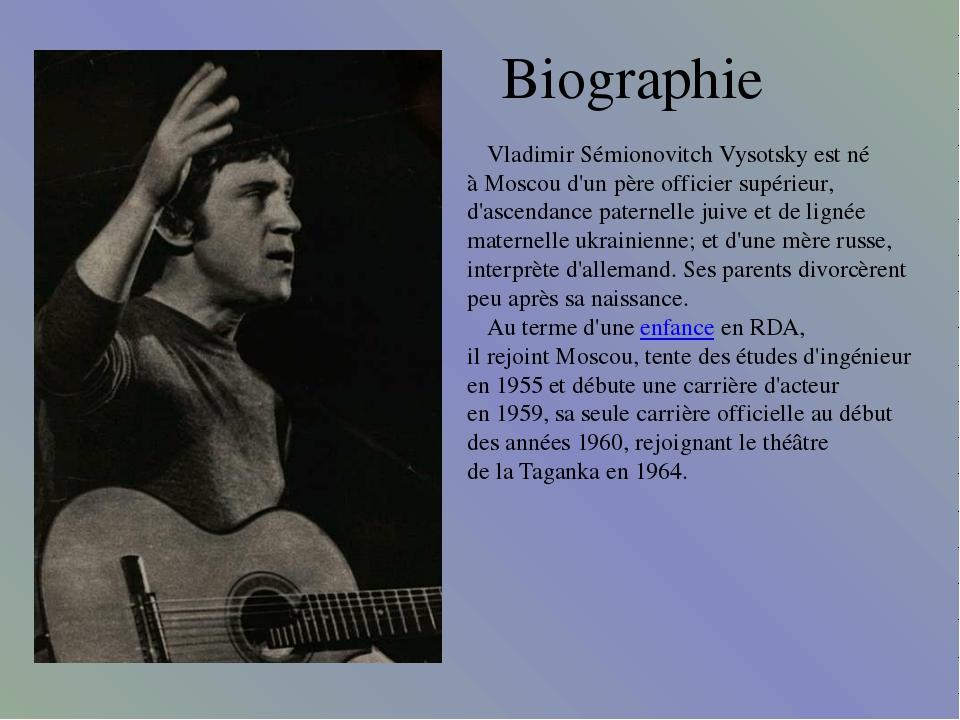Biographie Vladimir Sémionovitch Vysotsky est né à Moscou d'un père officier...