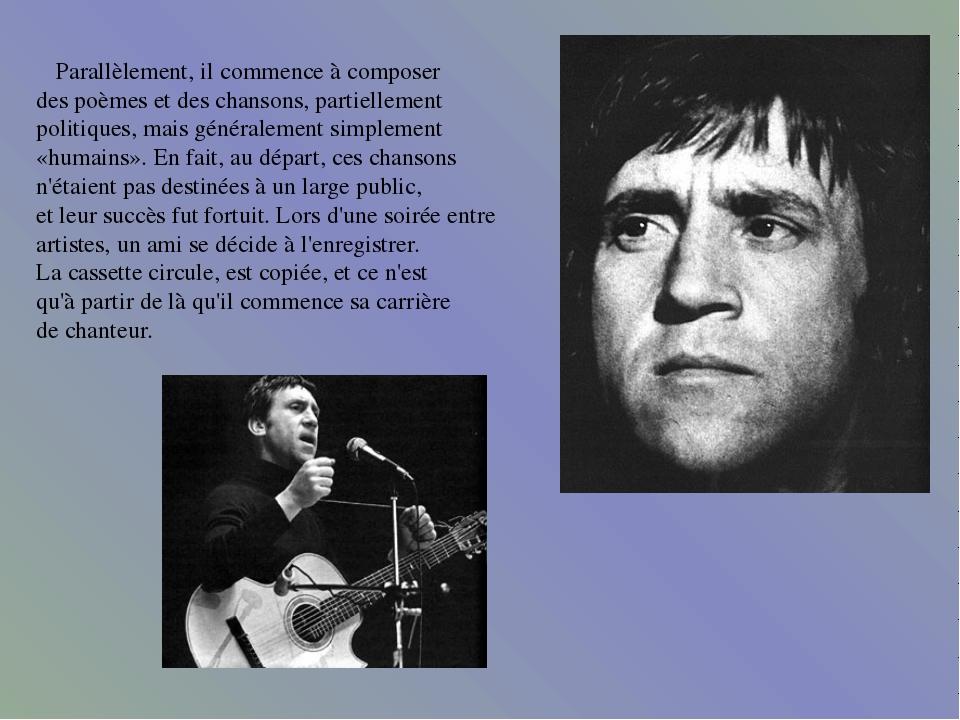 Parallèlement, il commence à composer des poèmes et des chansons, partiellem...
