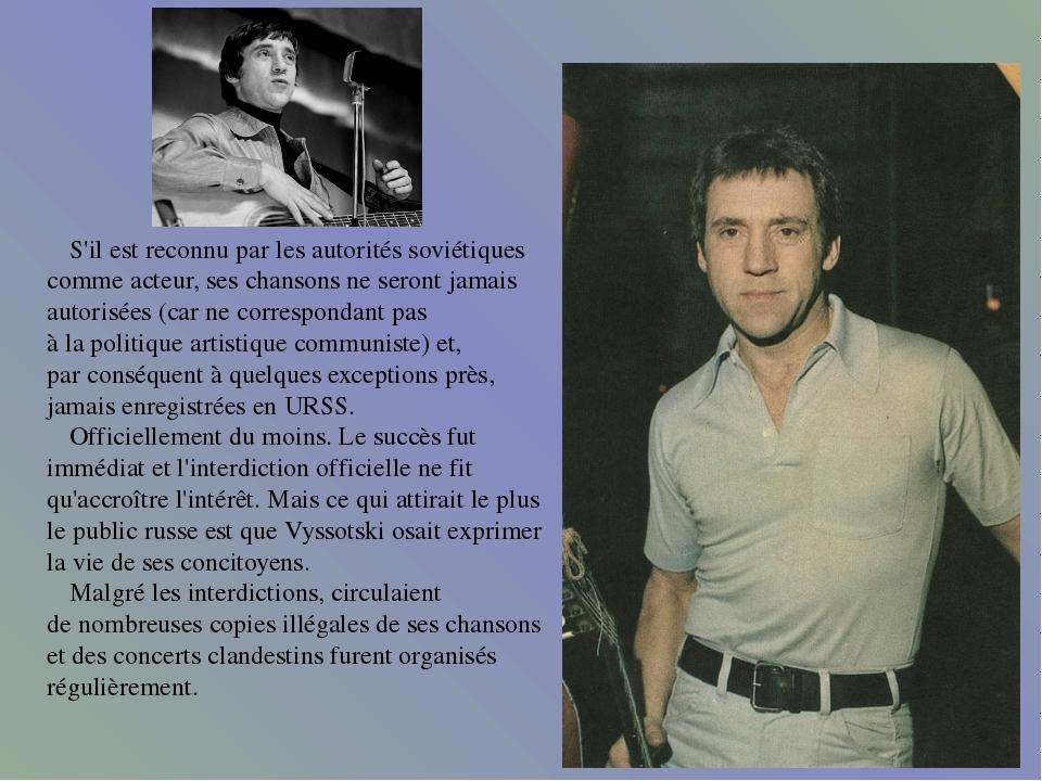 S'il est reconnu par les autorités soviétiques comme acteur, ses chansons ne...